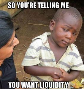 You want liquidity