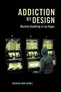 Natasha Dow Schull - Addiction By Design